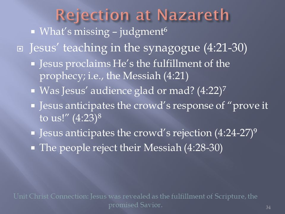  What's missing – judgment 6  Jesus' teaching in the synagogue (4:21-30)  Jesus proclaims He's the fulfillment of the prophecy; i.e., the Messiah (4:21)  Was Jesus' audience glad or mad.