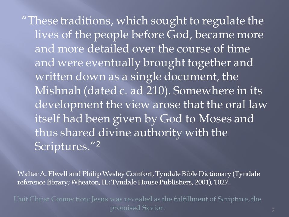 These traditions, which sought to regulate the lives of the people before God, became more and more detailed over the course of time and were eventually brought together and written down as a single document, the Mishnah (dated c.
