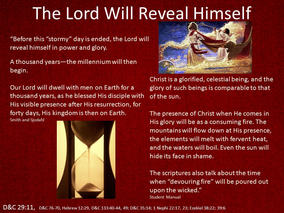 The Lord Will Reveal Himself Before this stormy day is ended, the Lord will reveal himself in power and glory.