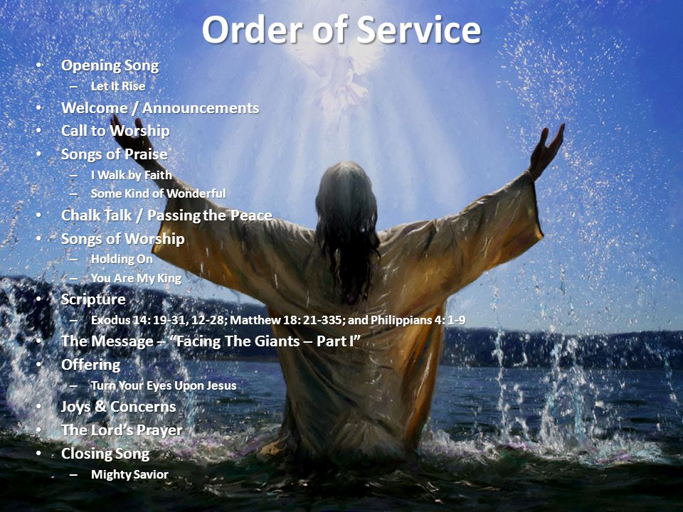 Order of Service Opening Song Opening Song – Let It Rise Welcome / Announcements Welcome / Announcements Call to Worship Call to Worship Songs of Prai