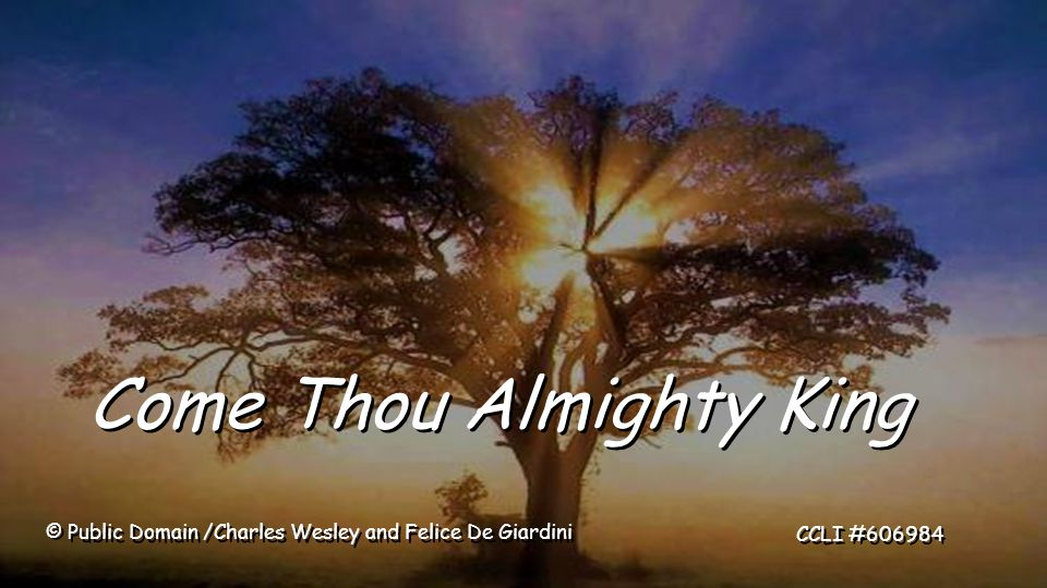 Come Thou Almighty King © Public Domain /Charles Wesley and Felice De Giardini CCLI #606984