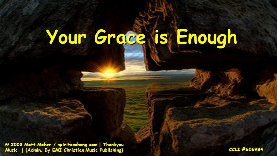 Your Grace is Enough © 2003 Matt Maher / spiritandsong.com | Thankyou Music | (Admin.