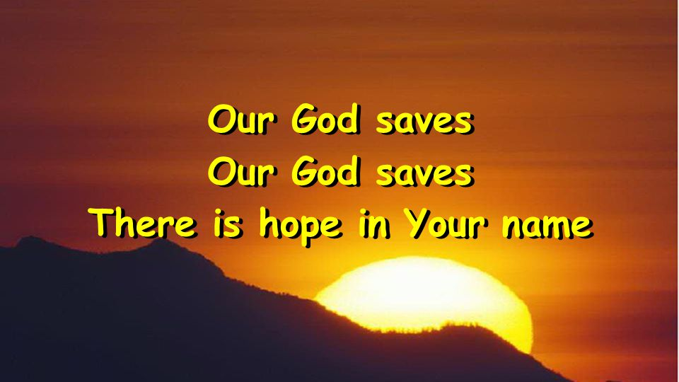 Our God saves There is hope in Your name Our God saves There is hope in Your name