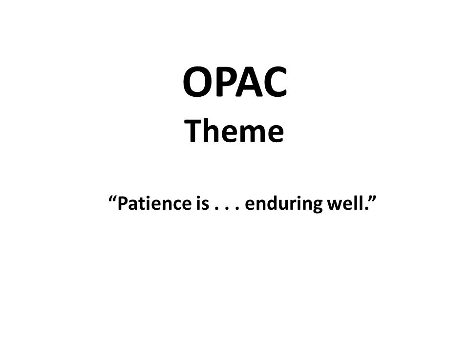 OPAC Theme Patience is... enduring well.