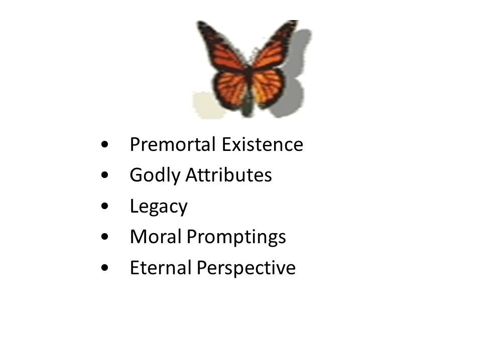 , Premortal Existence Godly Attributes Legacy Moral Promptings Eternal Perspective