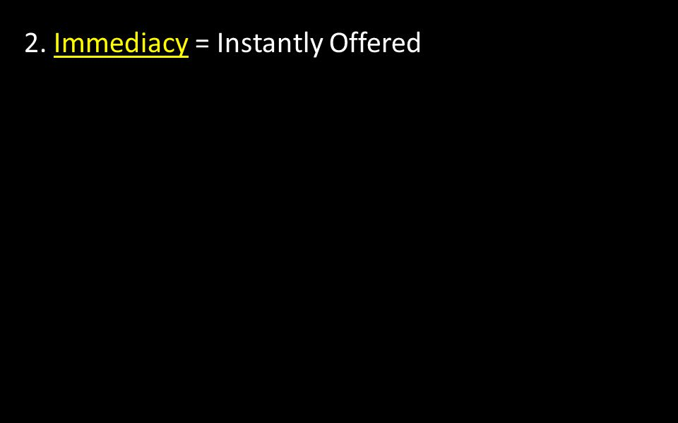 2. Immediacy = Instantly Offered