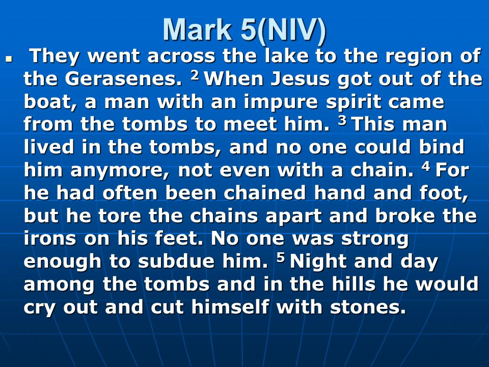 Mark 5(NIV) They went across the lake to the region of the Gerasenes.