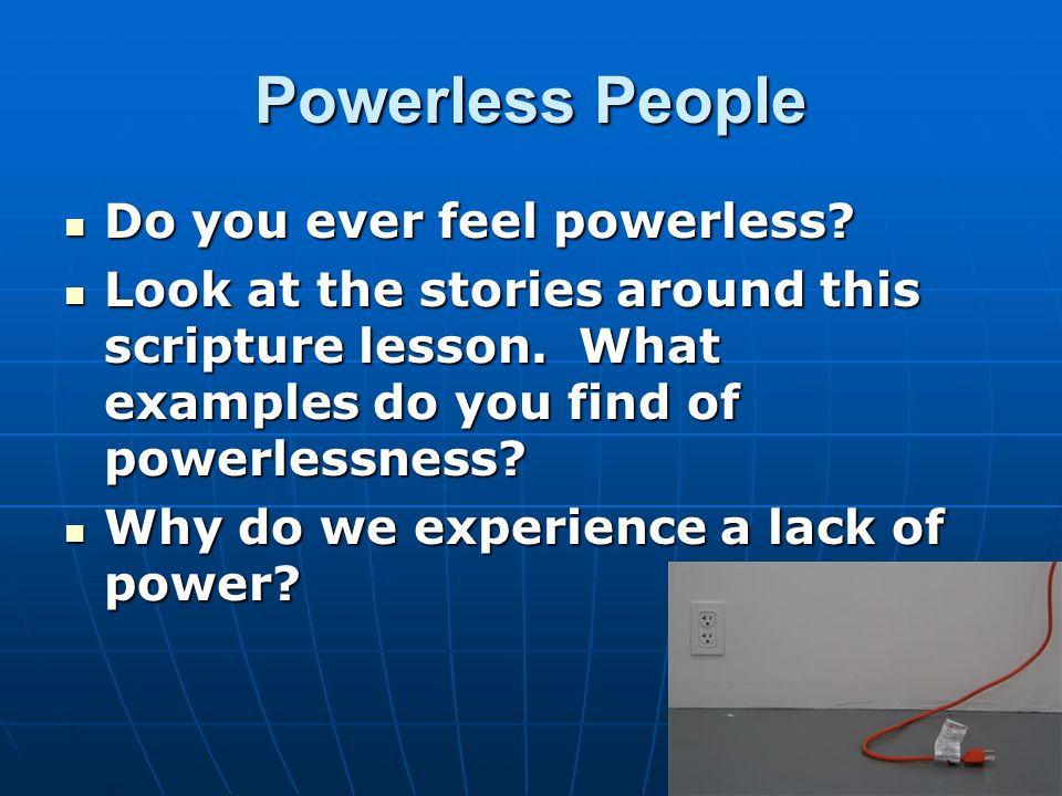 Powerless People Do you ever feel powerless. Do you ever feel powerless.