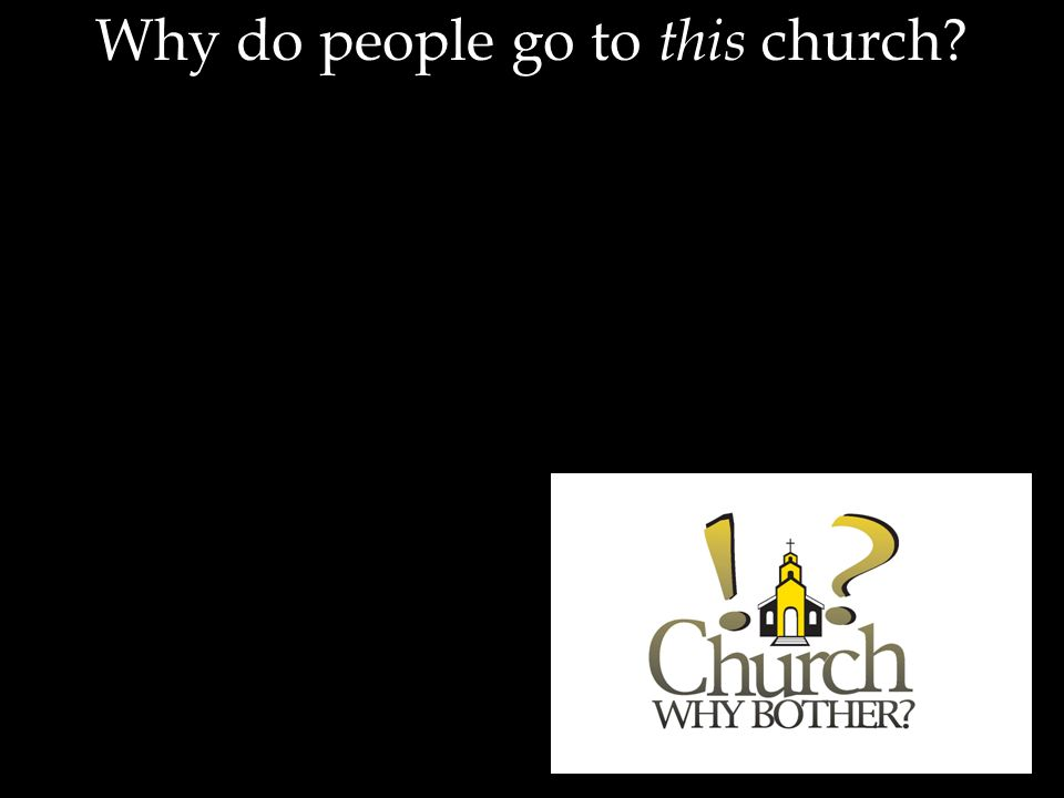 Why do people go to this church?