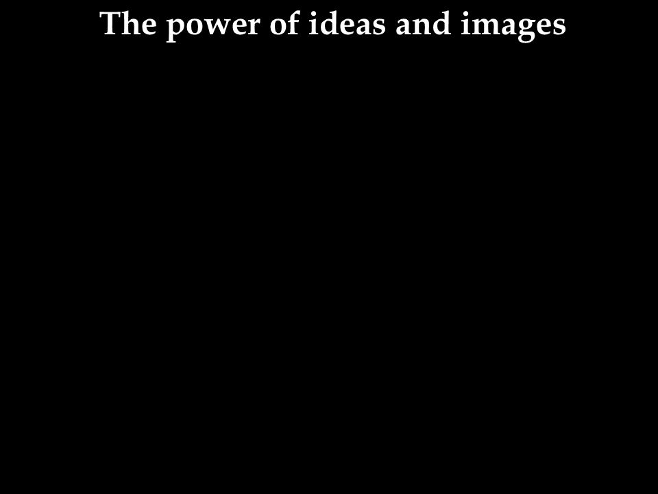 The power of ideas and images