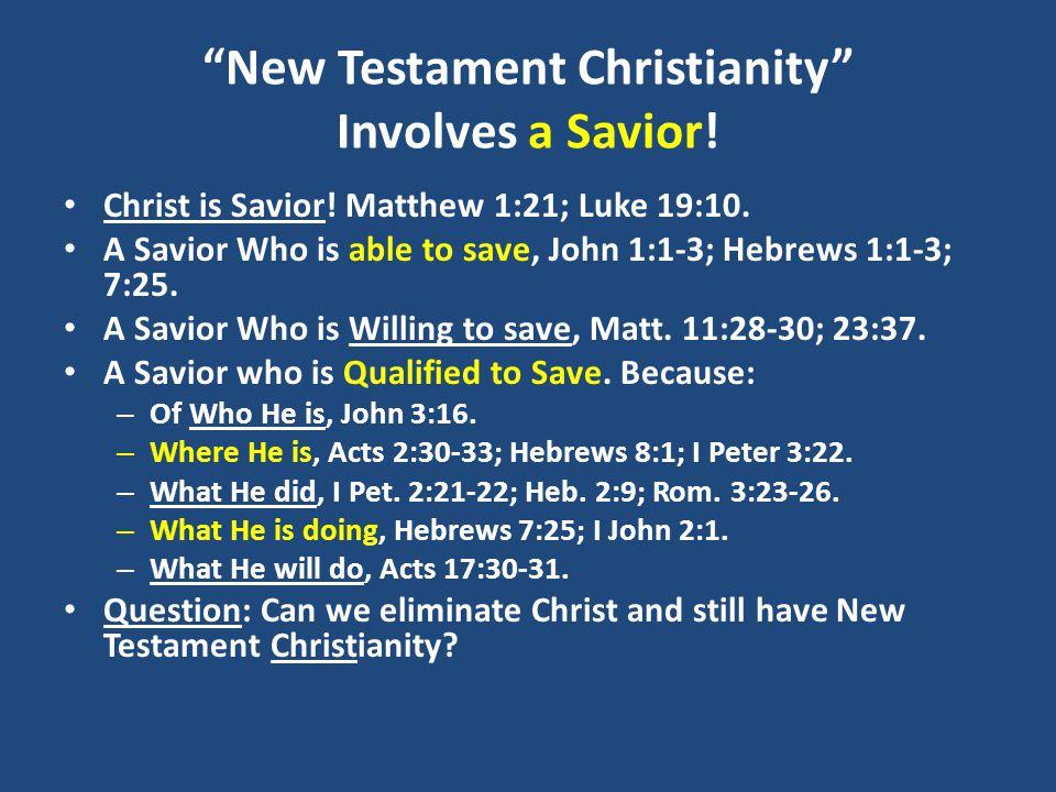 New Testament Christianity Involves a Savior. Christ is Savior.