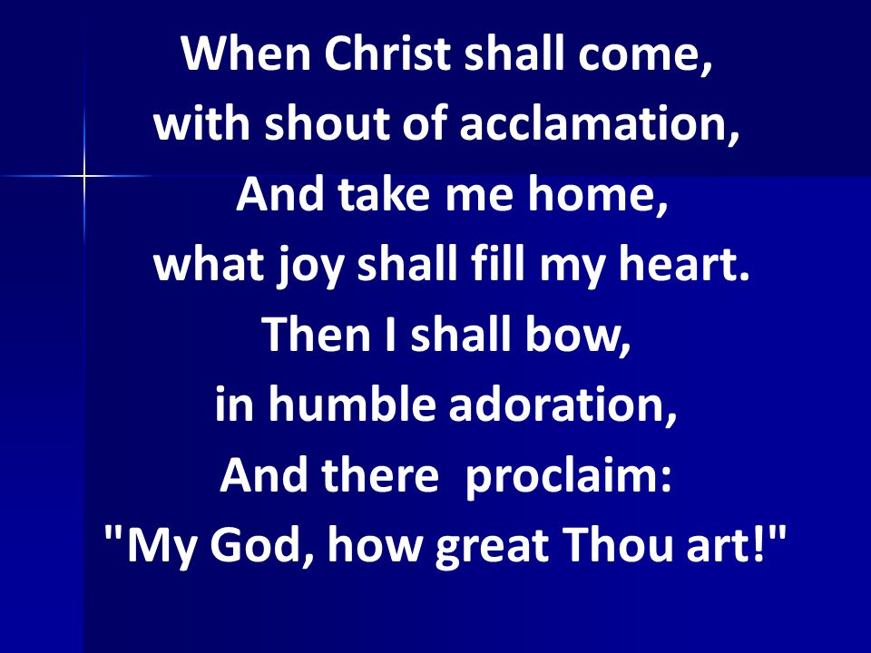 When Christ shall come, with shout of acclamation, And take me home, what joy shall fill my heart.