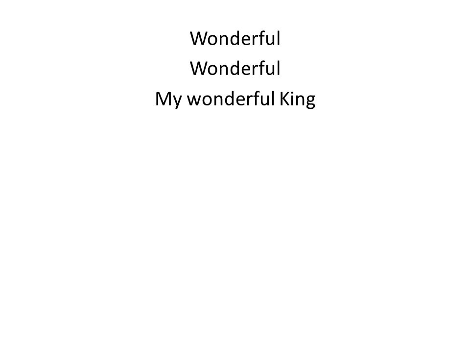 Wonderful My wonderful King