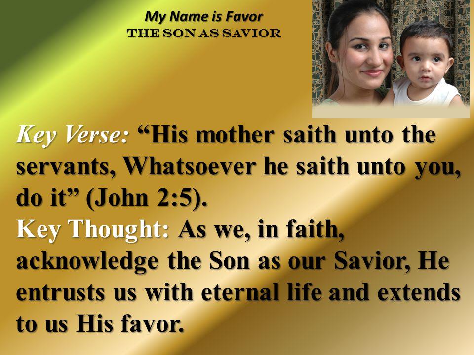 Key Verse: His mother saith unto the servants, Whatsoever he saith unto you, do it (John 2:5).