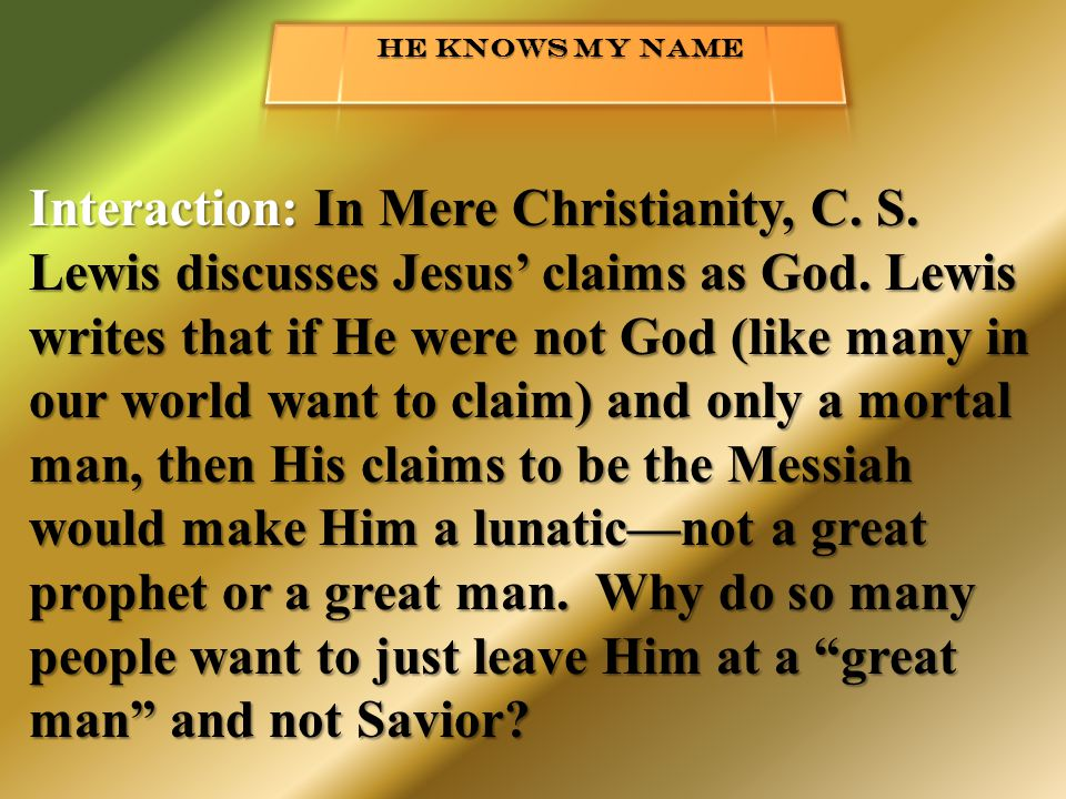 Interaction: In Mere Christianity, C.S. Lewis discusses Jesus' claims as God.