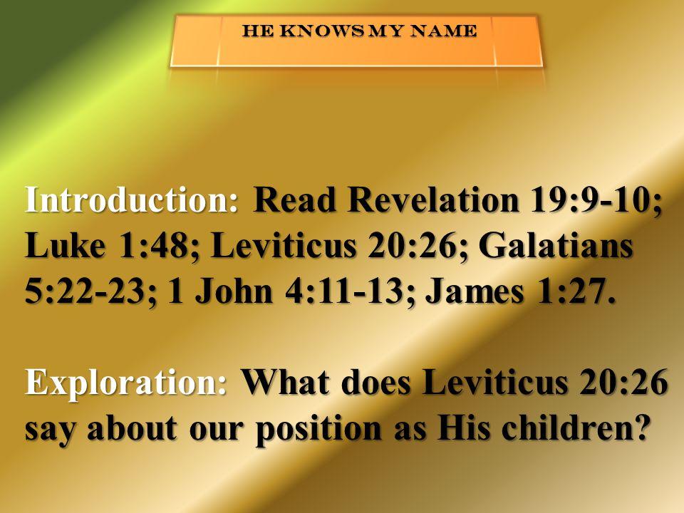 Introduction: Read Revelation 19:9-10; Luke 1:48; Leviticus 20:26; Galatians 5:22-23; 1 John 4:11-13; James 1:27.