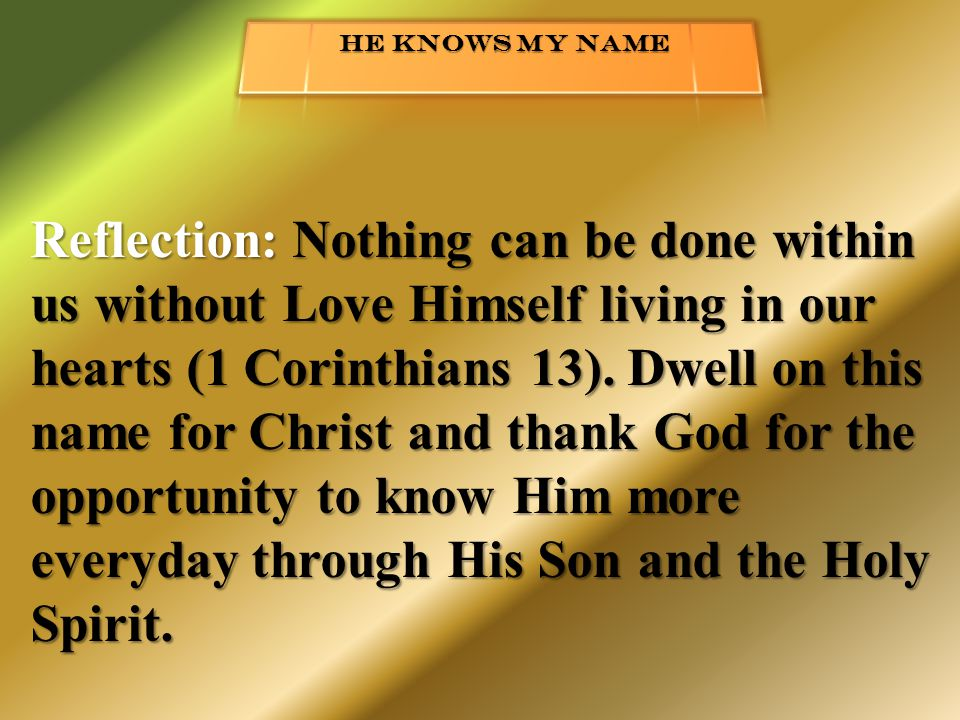 Reflection: Nothing can be done within us without Love Himself living in our hearts (1 Corinthians 13).