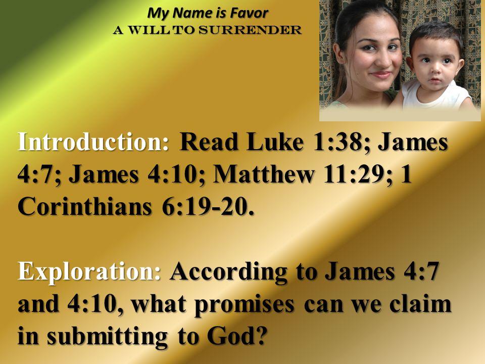 Introduction: Read Luke 1:38; James 4:7; James 4:10; Matthew 11:29; 1 Corinthians 6:19-20.