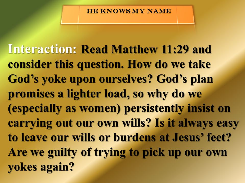 Interaction: Read Matthew 11:29 and consider this question.