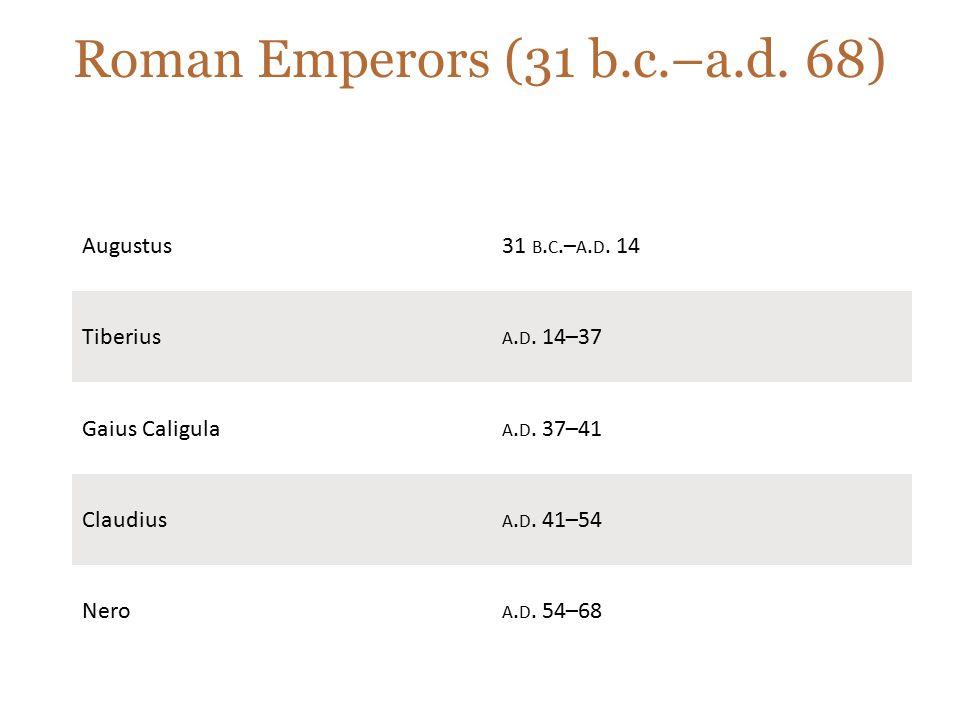 Roman Emperors (31 b.c.–a.d. 68) Augustus31 B. C.– A. D. 14 Tiberius A. D. 14–37 Gaius Caligula A. D. 37–41 Claudius A. D. 41–54 Nero A. D. 54–68
