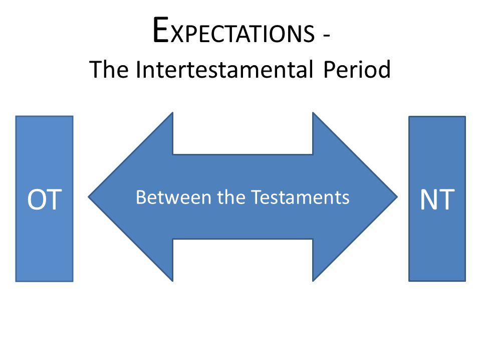 E XPECTATIONS - The Intertestamental Period Between the Testaments OTNT