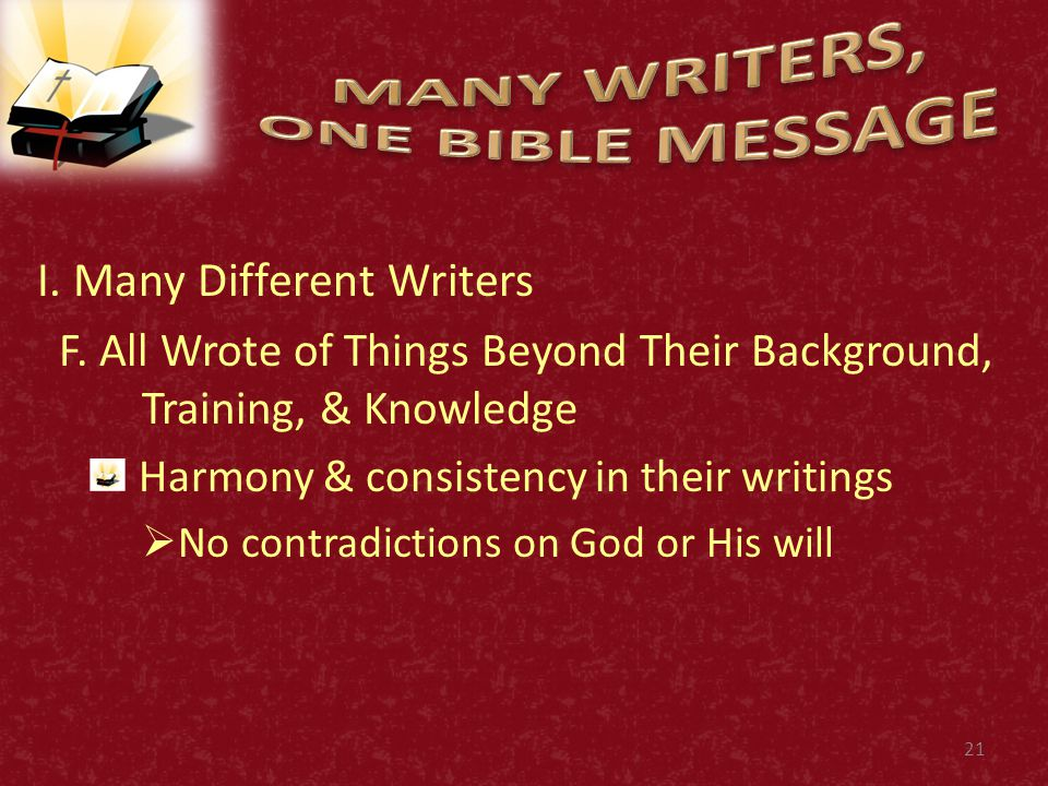I. Many Different Writers F. All Wrote of Things Beyond Their Background, Training, & Knowledge Harmony & consistency in their writings  No contradic