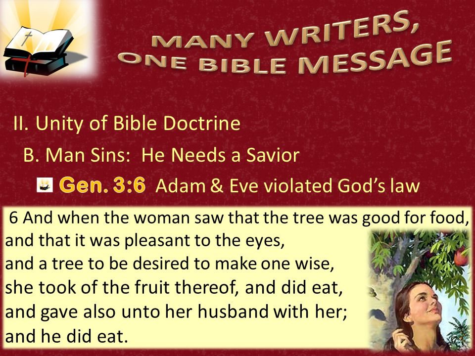 25 6 And when the woman saw that the tree was good for food, and that it was pleasant to the eyes, and a tree to be desired to make one wise, she took of the fruit thereof, and did eat, and gave also unto her husband with her; and he did eat.