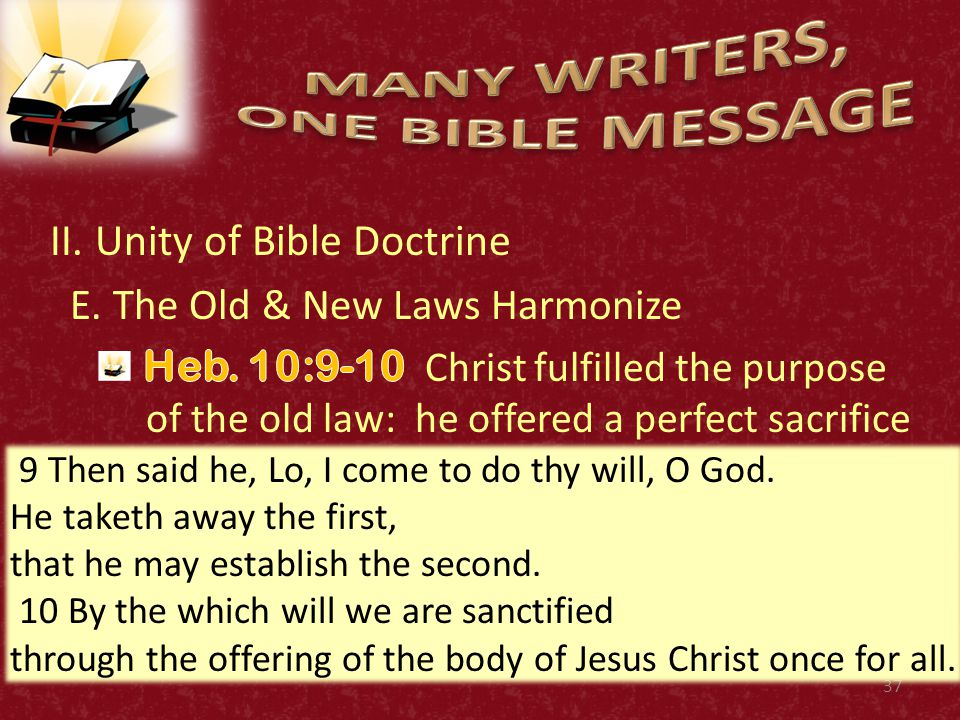 37 9 Then said he, Lo, I come to do thy will, O God. He taketh away the first, that he may establish the second. 10 By the which will we are sanctifie