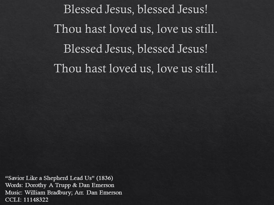 Savior Like a Shepherd Lead Us (1836) Words: Dorothy A Trupp & Dan Emerson Music: William Bradbury; Arr.