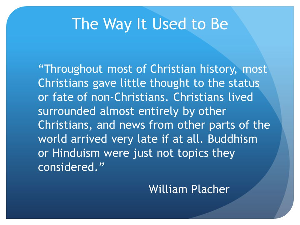 "The Way It Used to Be ""Throughout most of Christian history, most Christians gave little thought to the status or fate of non-Christians. Christians l"