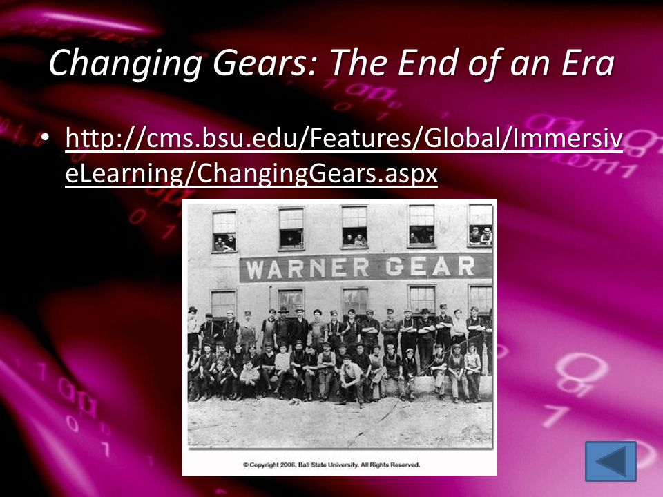Changing Gears: The End of an Era http://cms.bsu.edu/Features/Global/Immersiv eLearning/ChangingGears.aspx http://cms.bsu.edu/Features/Global/Immersiv eLearning/ChangingGears.aspx http://cms.bsu.edu/Features/Global/Immersiv eLearning/ChangingGears.aspx http://cms.bsu.edu/Features/Global/Immersiv eLearning/ChangingGears.aspx