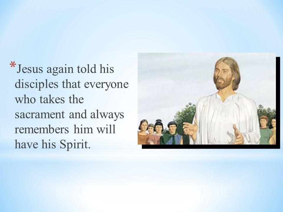 * Jesus said those who take the sacrament promise to keep his commandments.