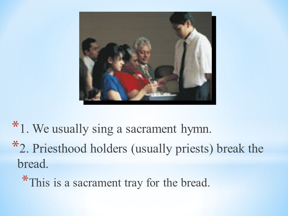* What occurs during the sacrament service? * Let's talk about some of the following ideas:
