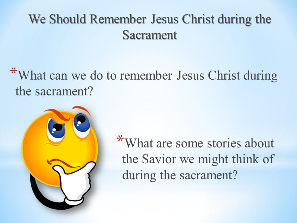 * What should we be thinking about when the sacrament is being passed.