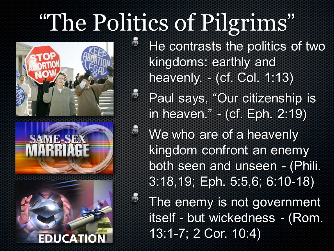 """"""" The Politics of Pilgrims """" He contrasts the politics of two kingdoms: earthly and heavenly. - (cf. Col. 1:13) Paul says, """"Our citizenship is in heav"""