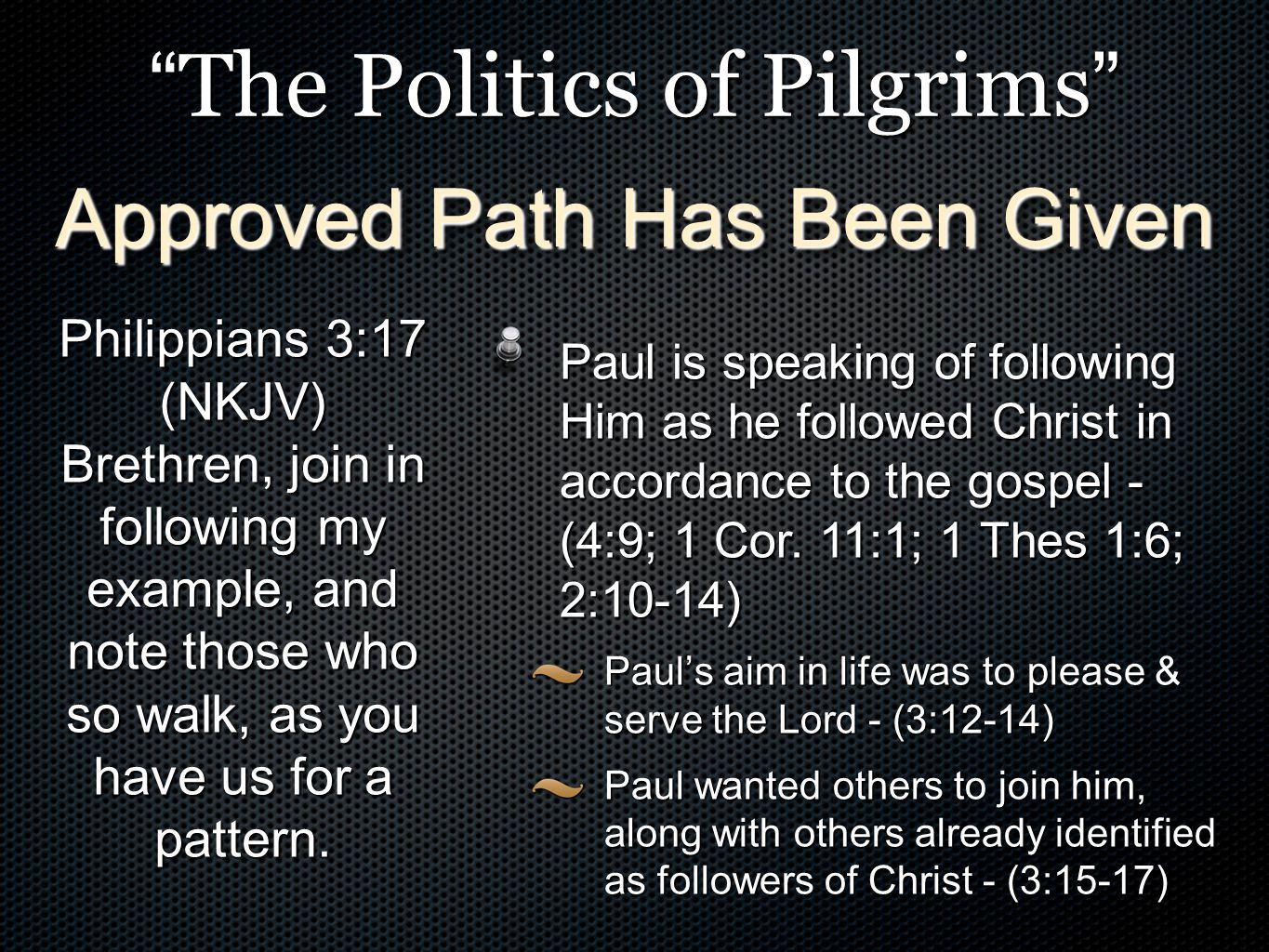 The Politics of Pilgrims Paul is speaking of following Him as he followed Christ in accordance to the gospel - (4:9; 1 Cor.