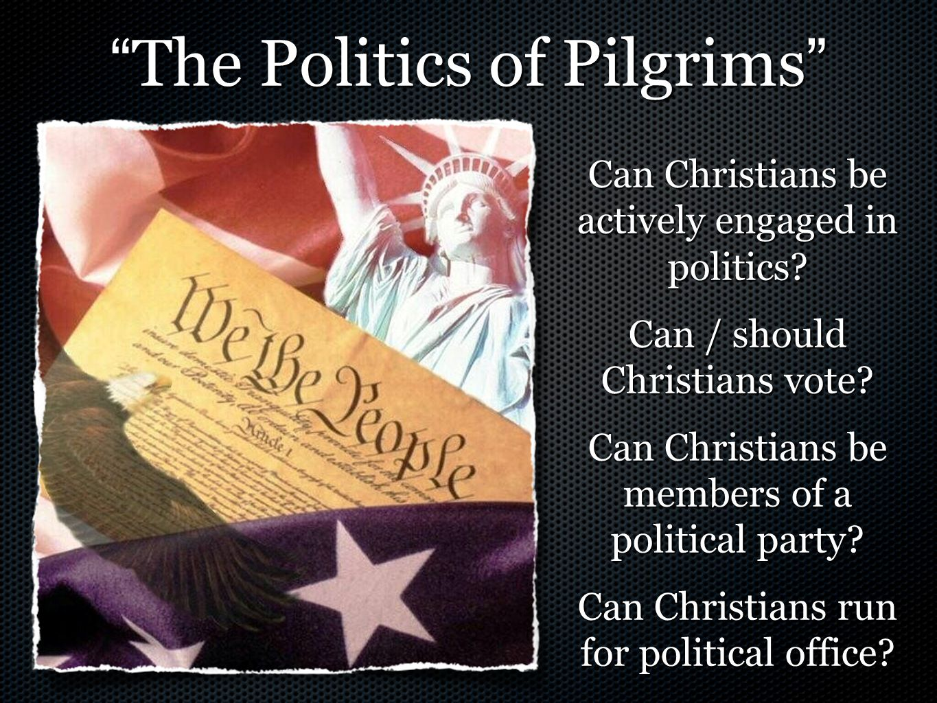 """"""" The Politics of Pilgrims """" Can Christians be actively engaged in politics? Can / should Christians vote? Can Christians be members of a political pa"""