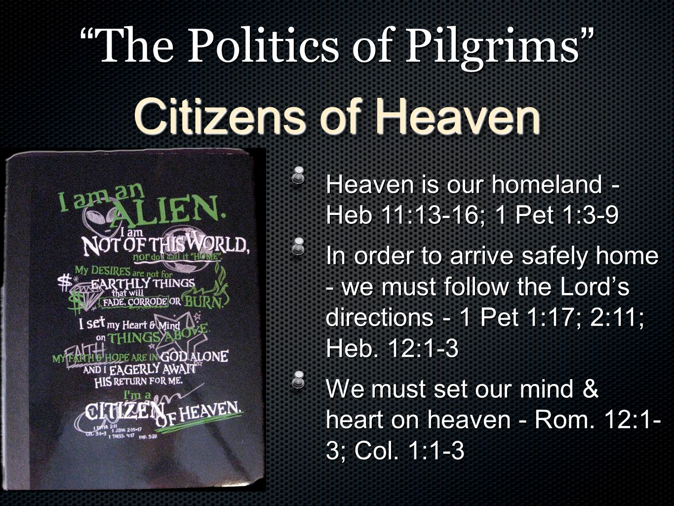 """"""" The Politics of Pilgrims """" Heaven is our homeland - Heb 11:13-16; 1 Pet 1:3-9 In order to arrive safely home - we must follow the Lord's directions"""
