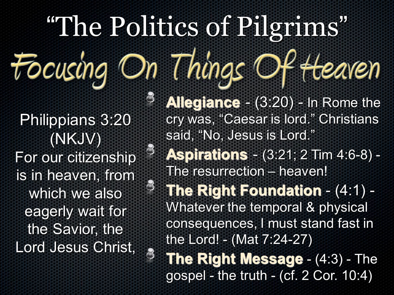 """"""" The Politics of Pilgrims """" Allegiance - (3:20) - In Rome the cry was, """"Caesar is lord."""" Christians said, """"No, Jesus is Lord."""" Aspirations - (3:21; 2"""