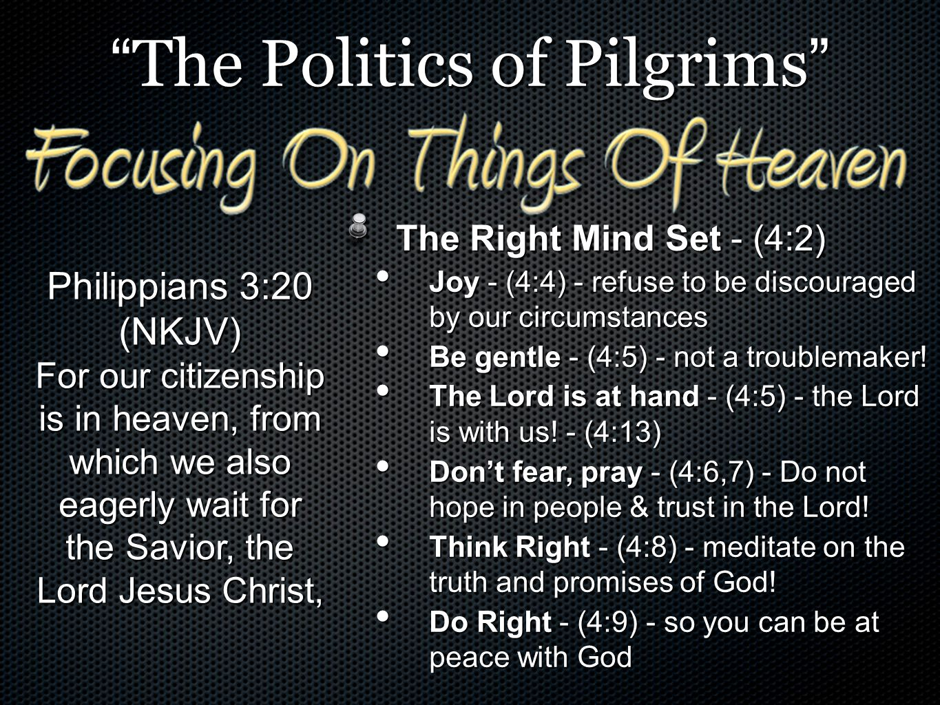 The Politics of Pilgrims The Right Mind Set - (4:2) Joy - (4:4) - refuse to be discouraged by our circumstances Be gentle - (4:5) - not a troublemaker.