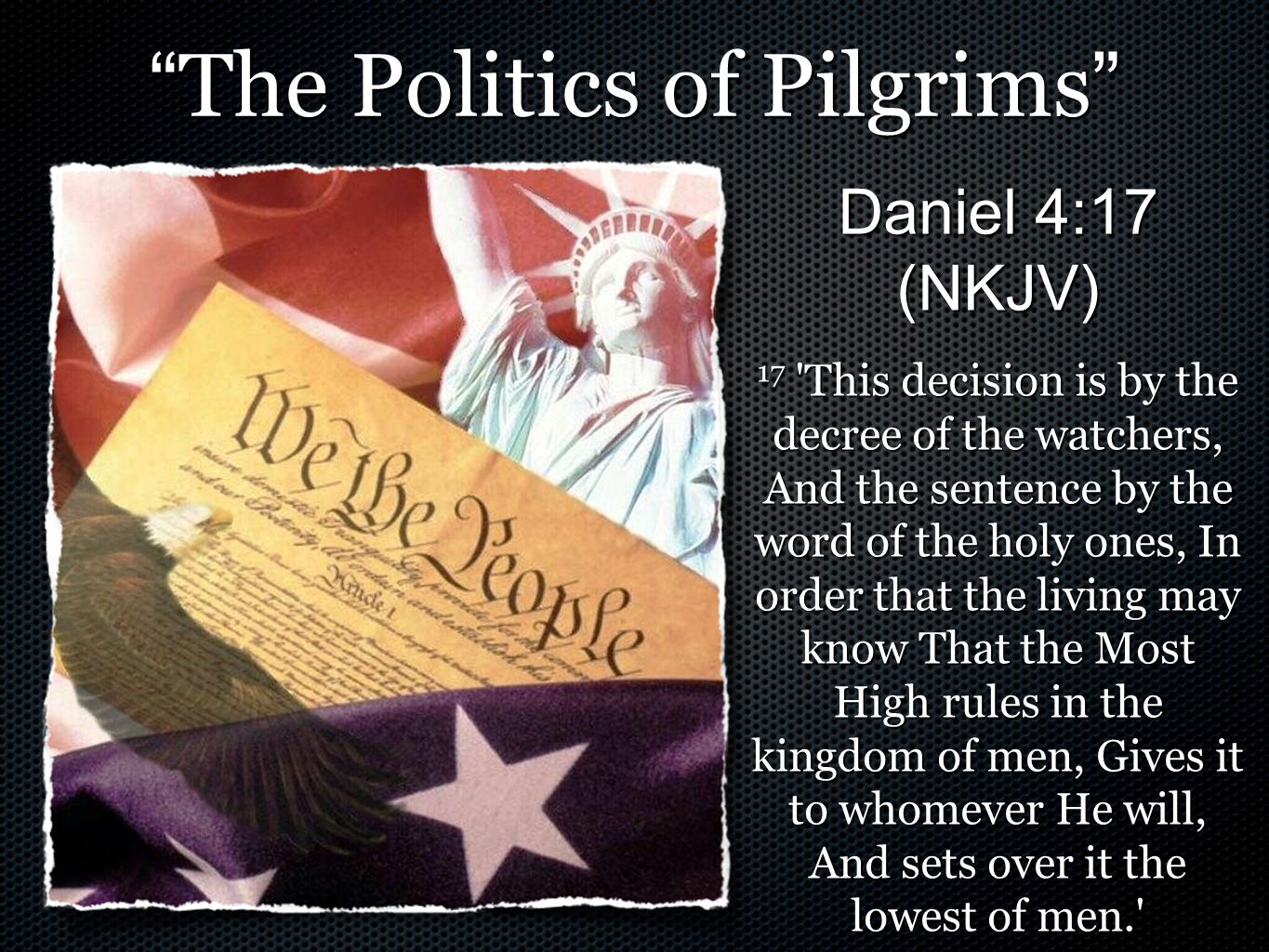 """"""" The Politics of Pilgrims """" Daniel 4:17 (NKJV) 17 'This decision is by the decree of the watchers, And the sentence by the word of the holy ones, In"""