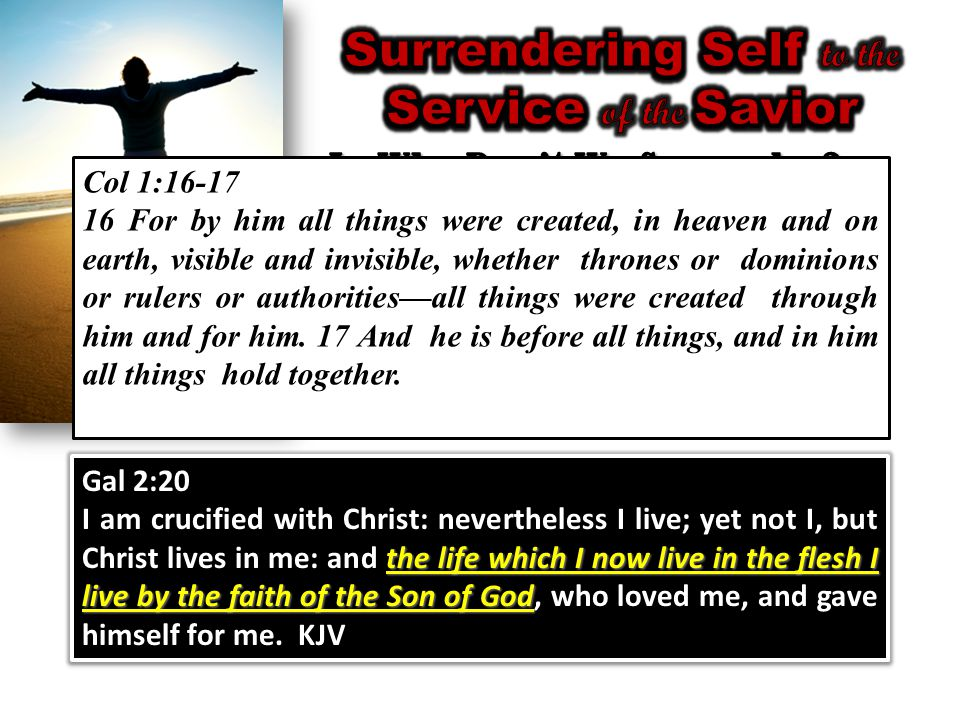 Gal 2:20 the life which I now live in the flesh I live by the faith of the Son of God I am crucified with Christ: nevertheless I live; yet not I, but