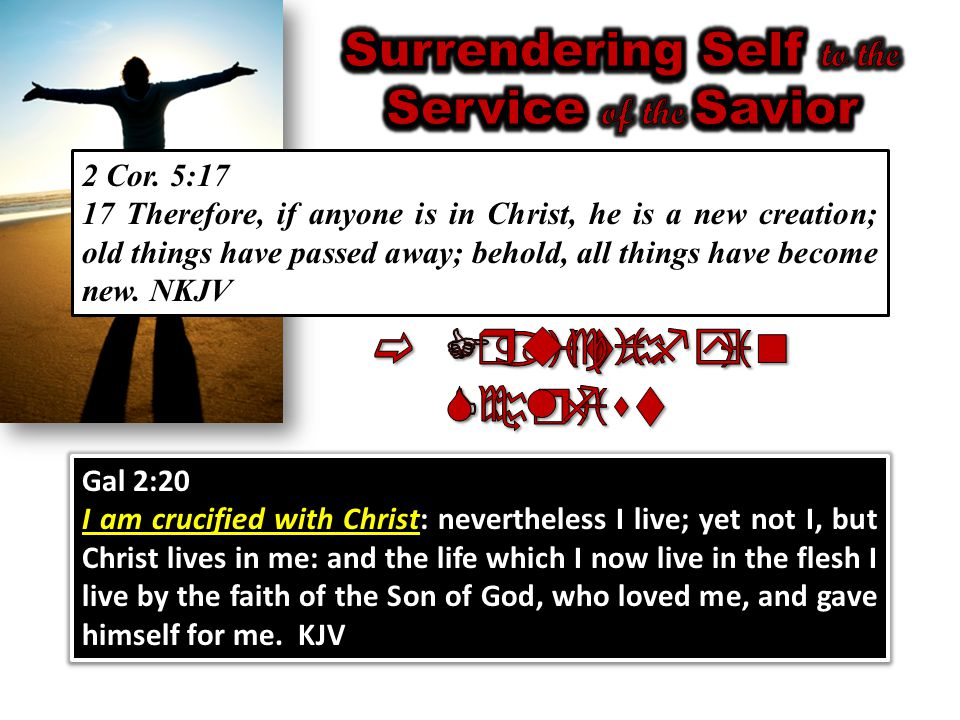 Gal 2:20 I am crucified with Christ I am crucified with Christ: nevertheless I live; yet not I, but Christ lives in me: and the life which I now live