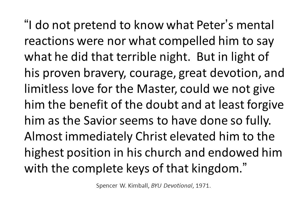 """I do not pretend to know what Peter's mental reactions were nor what compelled him to say what he did that terrible night. But in light of his proven"