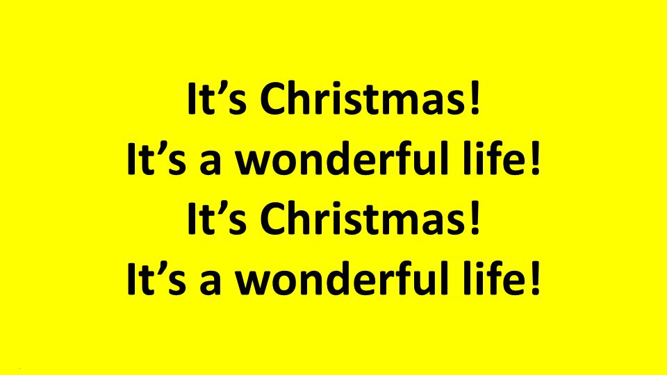 It's Christmas! It's a wonderful life!.