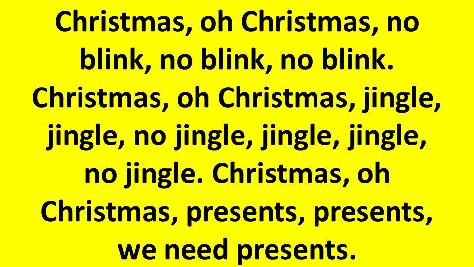 Christmas, oh Christmas, no blink, no blink, no blink.