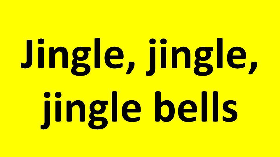 Jingle, jingle, jingle bells