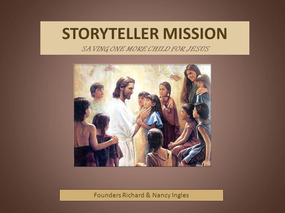 STORYTELLER MISSION SAVING ONE MORE CHILD FOR JESUS Founders Richard & Nancy Ingles