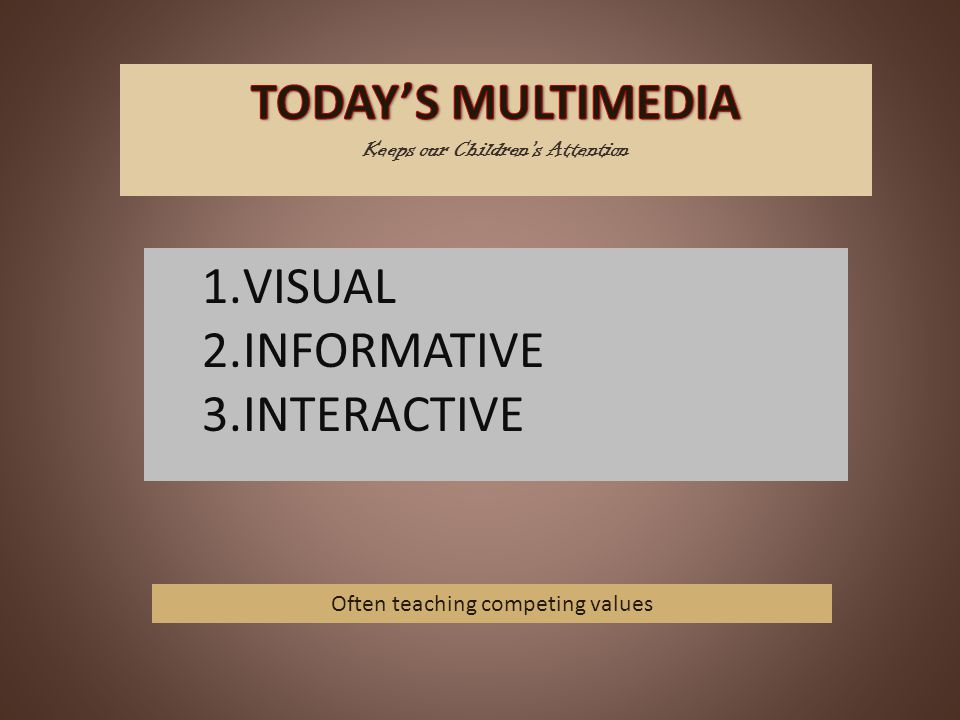 1.VISUAL 2.INFORMATIVE 3.INTERACTIVE Often teaching competing values