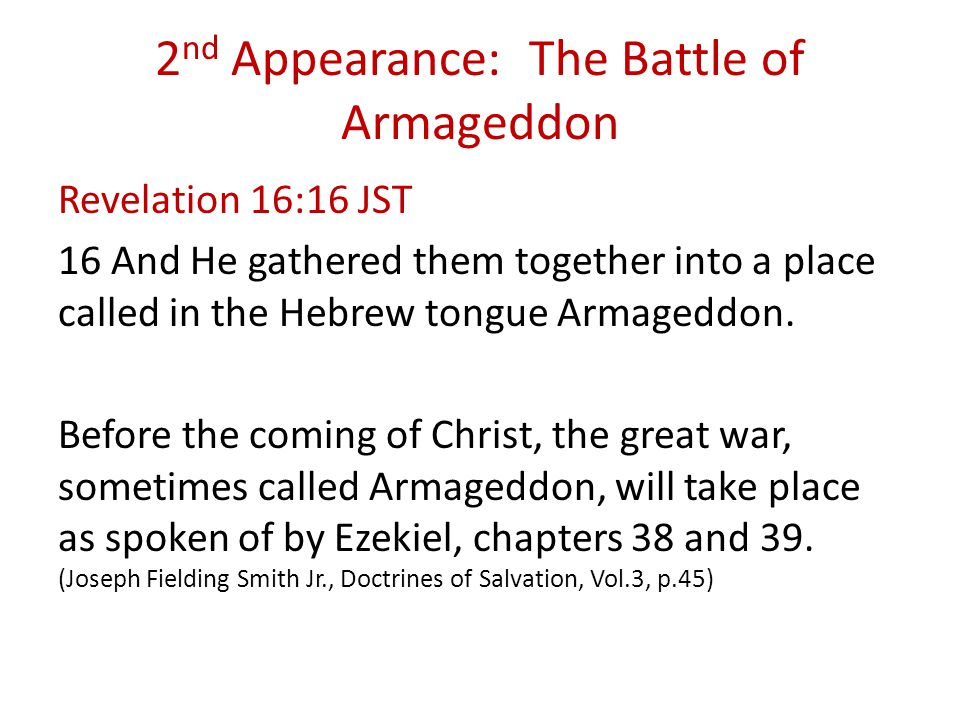 2 nd Appearance: The Battle of Armageddon Revelation 16:16 JST 16 And He gathered them together into a place called in the Hebrew tongue Armageddon.